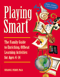 Playing Smart: The Family Guide to Enriching, Offbeat Learning Activities
